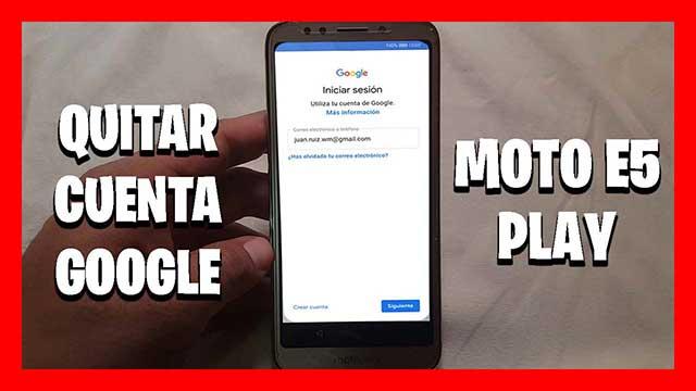 quitar cuenta google moto e5 play